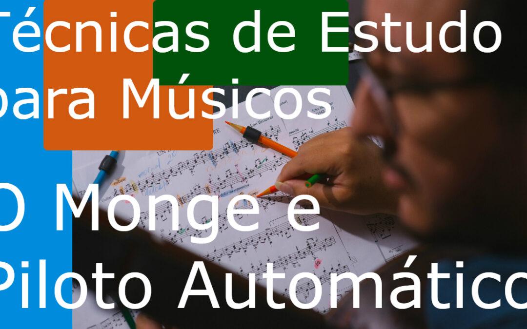 Técnicas de Estudo para Músicos (TEM) 08 – Monge e Piloto Automático
