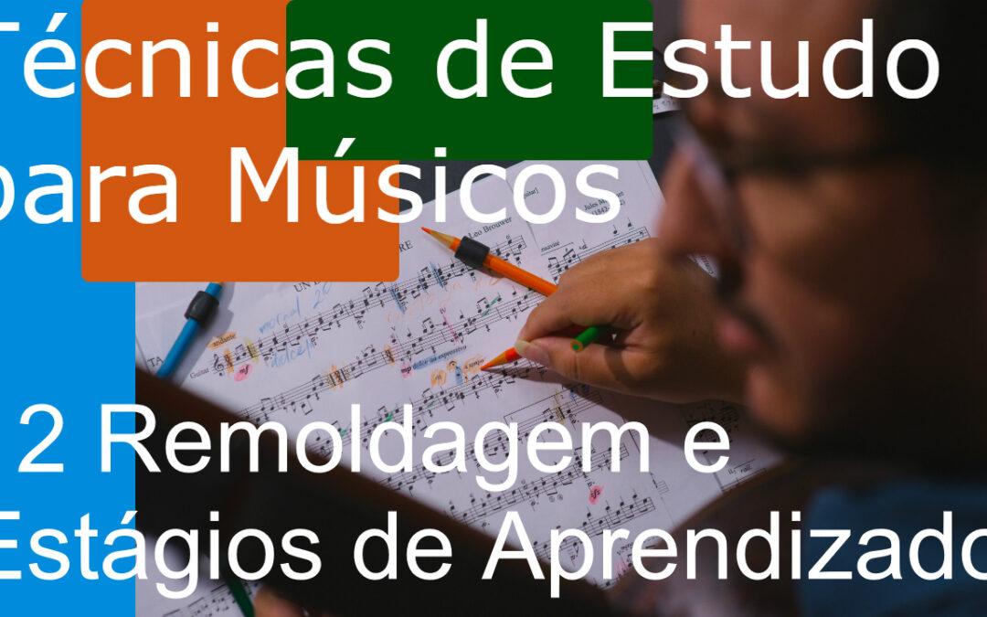 Técnicas de Estudo para Músicos (TEM) 12: Remoldagem e Estágios de Aprendizado (aprendendo novas músicas)