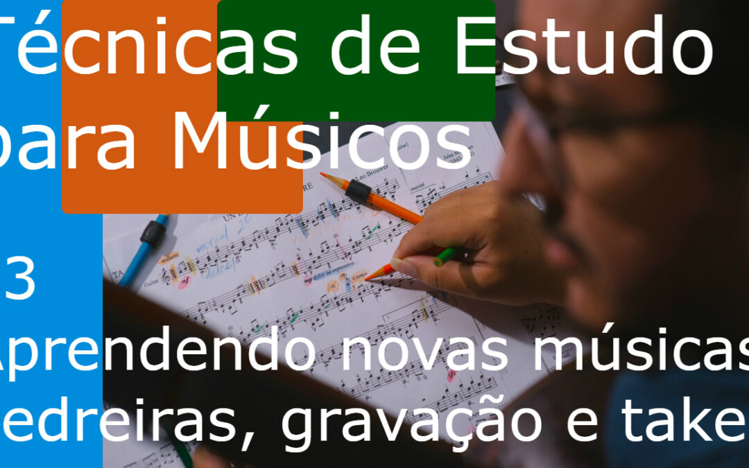 Técnicas de Estudo para Músicos (TEM 13) | Aprendendo novas músicas | Pedreiras, gravações e Takes