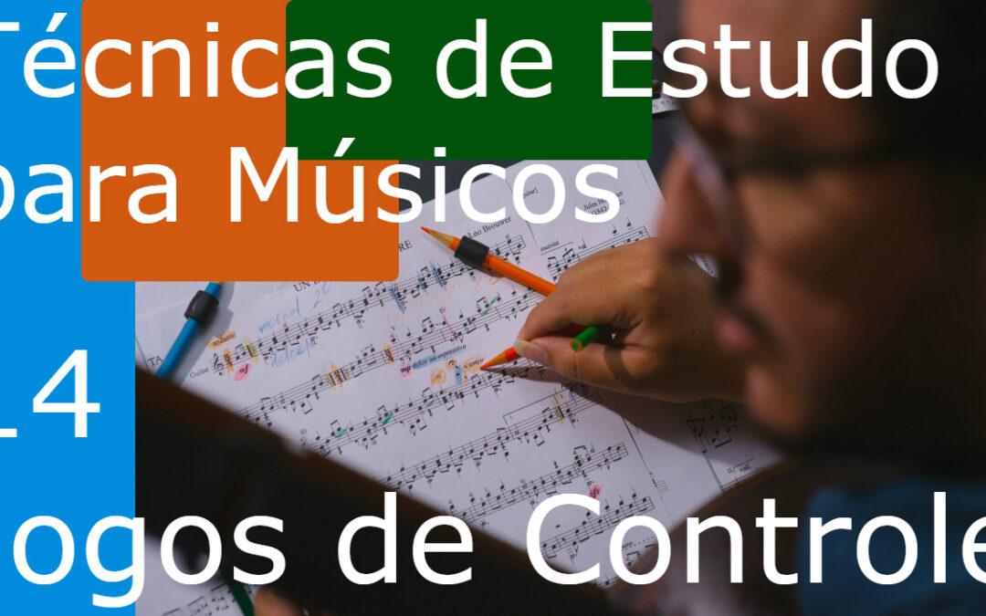 Técnicas de Estudo para Músicos (TEM) 14 | Jogos de Controle