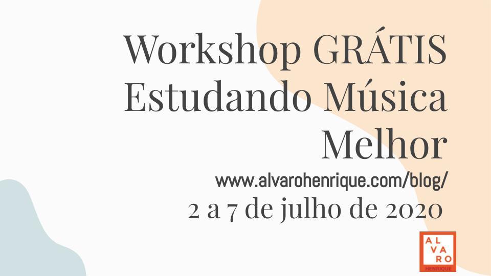 Workshop GRÁTIS estudando música melhor – 2 a 7 de julho de 2020