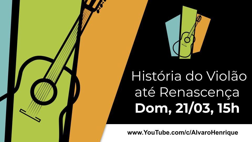 História do Violão até Renascença – Domingo, 21/03, 15h