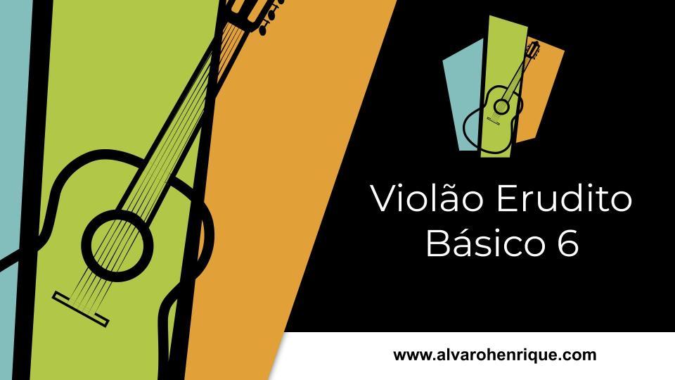Curso de violão erudito nível Básico 6 (B6) grátis